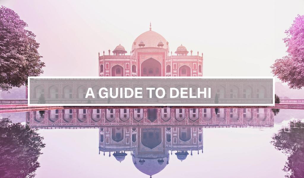 A Guide to Delhi